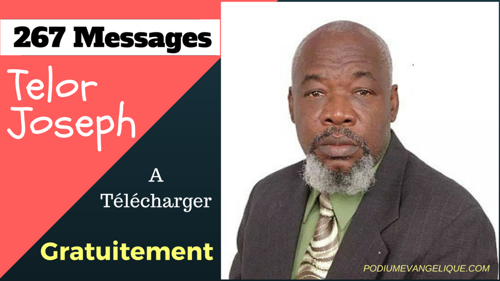 Telecharger tous les messages et predication de Telor Joseph Jacques.. 267_20Messages_20Evangeliste_20Telor_20Joseph_20Jacques_20---_20Podiumevangelique.com. biographie telor joseph, mort de telor, predications telor joseph png